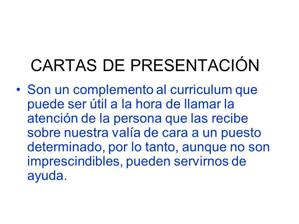 CARTAS DE PRESENTACIÓN Son un complemento al curriculum que puede ser útil a la hora de llamar la atención de la persona que las recibe sobre nuestra