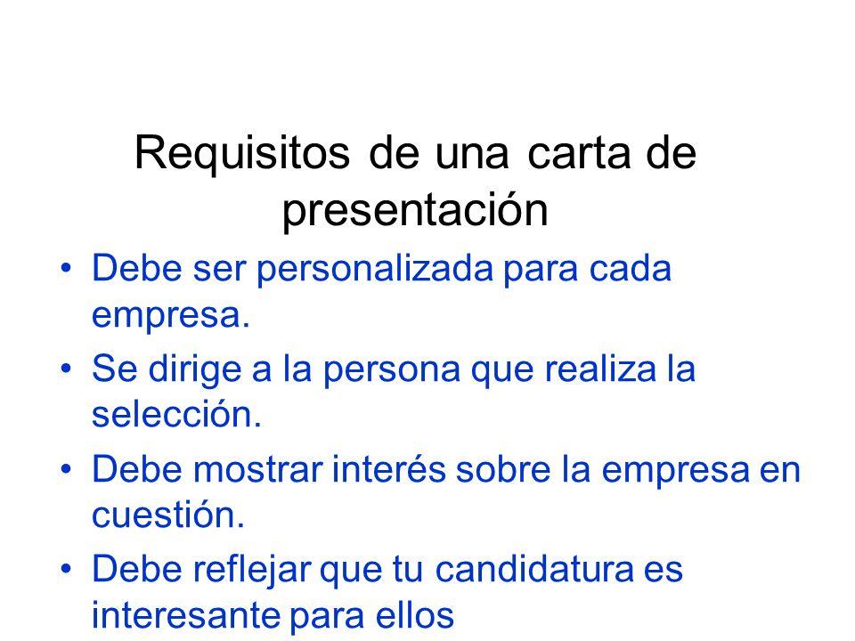 Requisitos de una carta de presentación Debe ser personalizada para cada empresa. Se dirige a la persona que realiza la selección. Debe mostrar interé