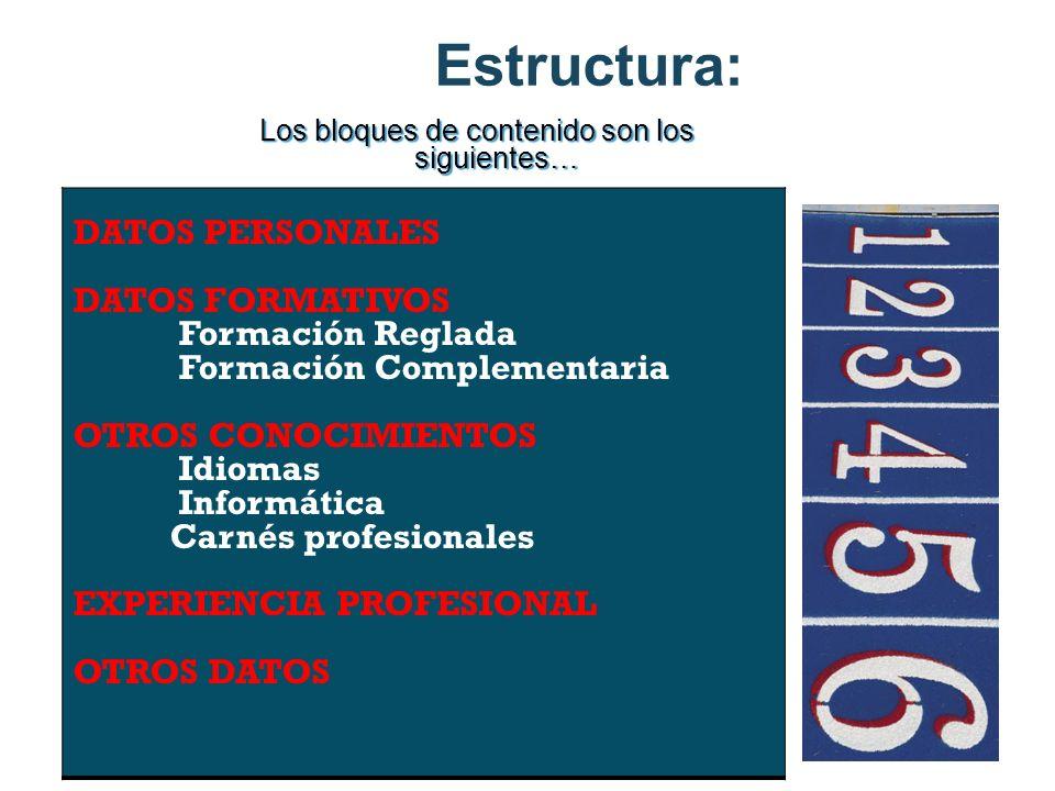 Los bloques de contenido son los siguientes… Estructura: DATOS PERSONALES DATOS FORMATIVOS Formación Reglada Formación Complementaria OTROS CONOCIMIEN