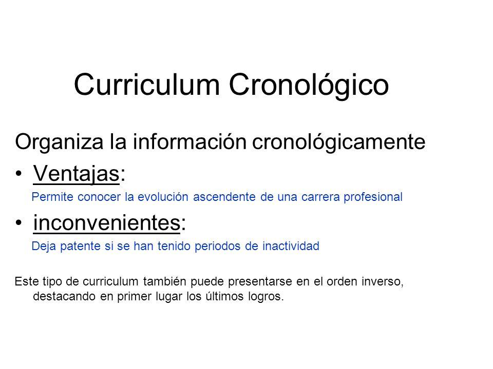 Curriculum Cronológico Organiza la información cronológicamente Ventajas: Permite conocer la evolución ascendente de una carrera profesional inconveni