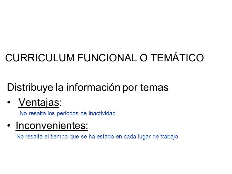 CURRICULUM FUNCIONAL O TEMÁTICO Distribuye la información por temas Ventajas: No resalta los periodos de inactividad Inconvenientes: No resalta el tie