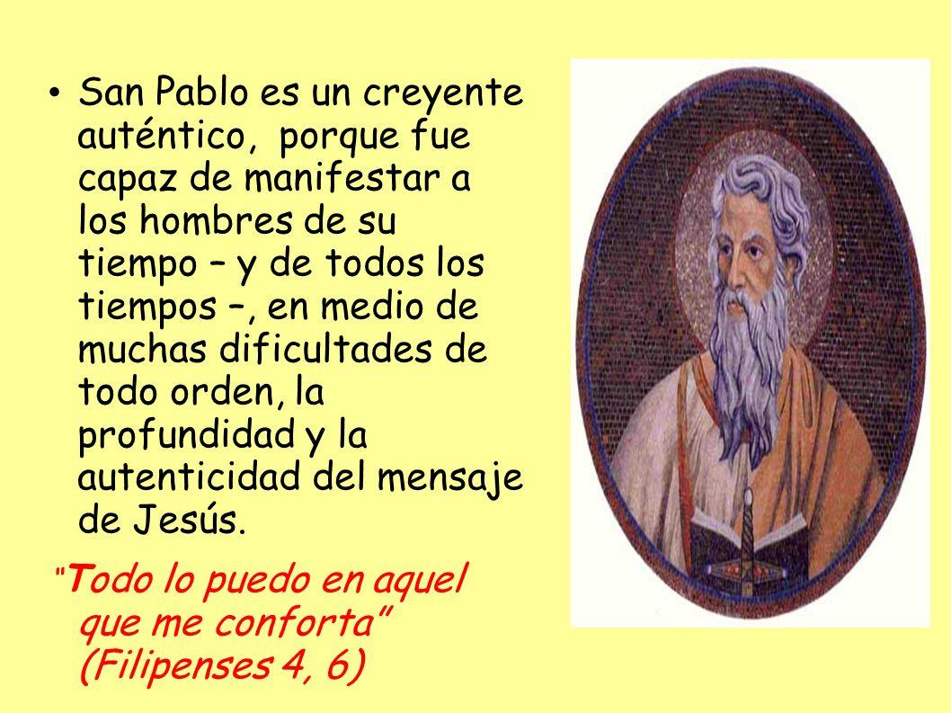 San Pablo es un creyente auténtico, porque fue capaz de manifestar a los hombres de su tiempo – y de todos los tiempos –, en medio de muchas dificulta