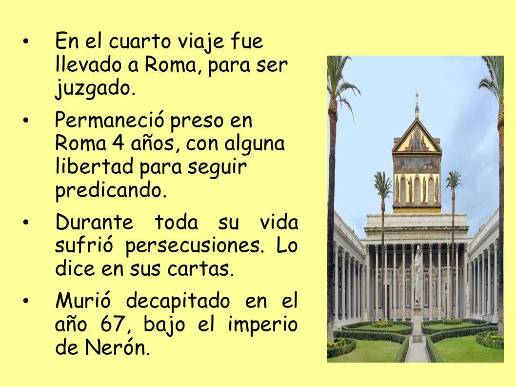 En el cuarto viaje fue llevado a Roma, para ser juzgado. Permaneció preso en Roma 4 años, con alguna libertad para seguir predicando. Durante toda su