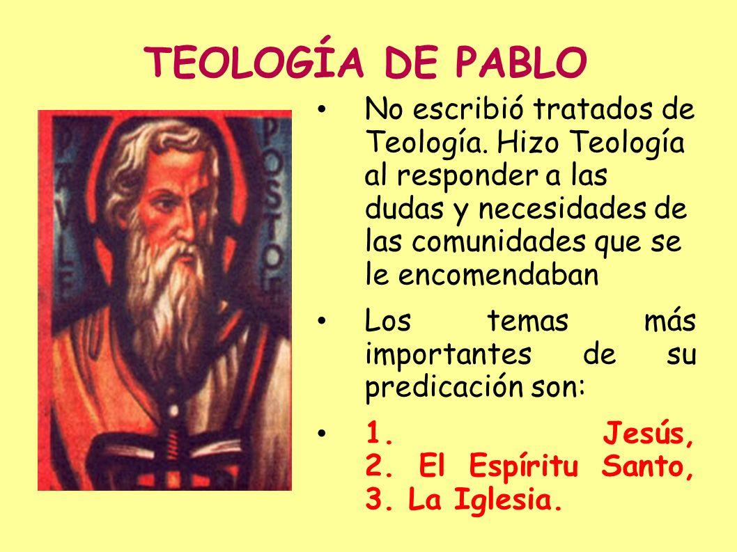TEOLOGÍA DE PABLO No escribió tratados de Teología. Hizo Teología al responder a las dudas y necesidades de las comunidades que se le encomendaban Los