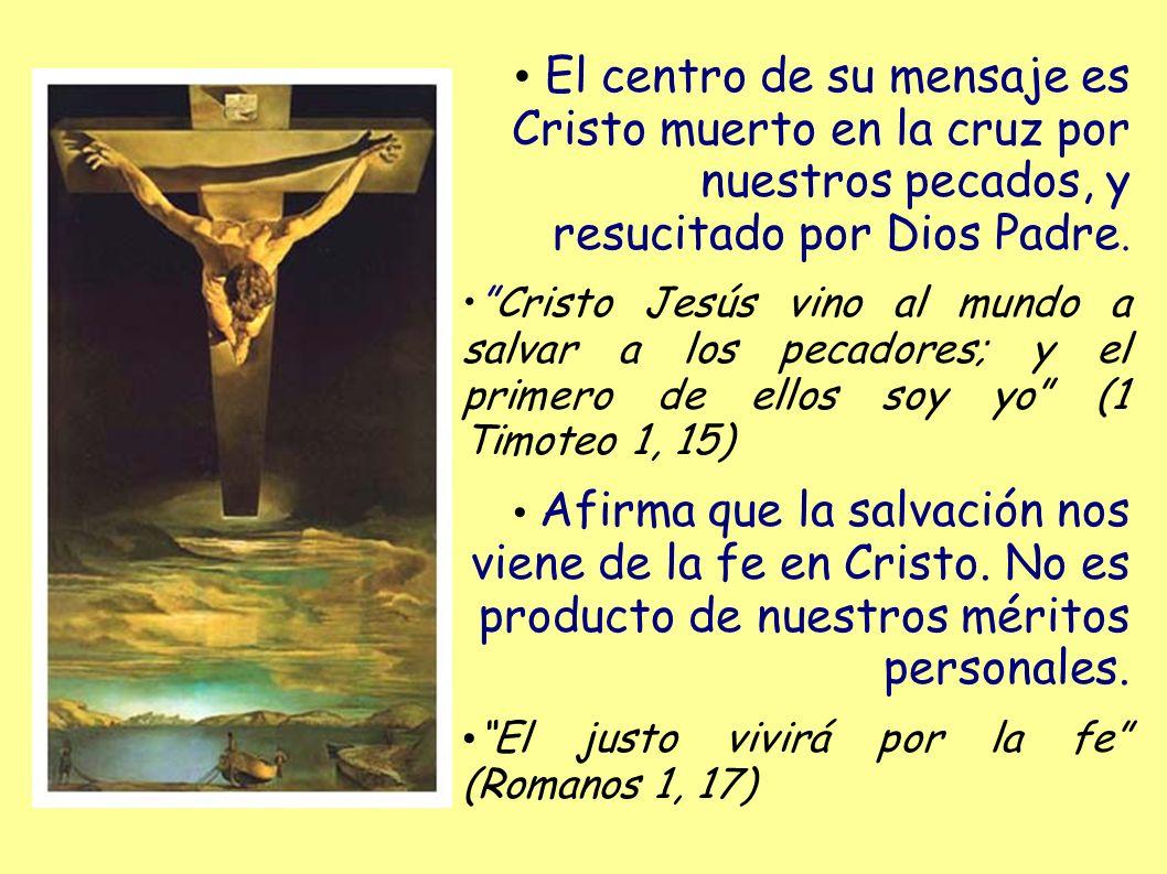 El centro de su mensaje es Cristo muerto en la cruz por nuestros pecados, y resucitado por Dios Padre. Cristo Jesús vino al mundo a salvar a los pecad