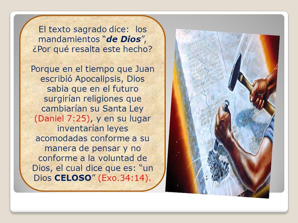 El texto sagrado dice: los mandamientos de Dios, ¿Por qué resalta este hecho? Porque en el tiempo que Juan escribió Apocalipsis, Dios sabia que en el