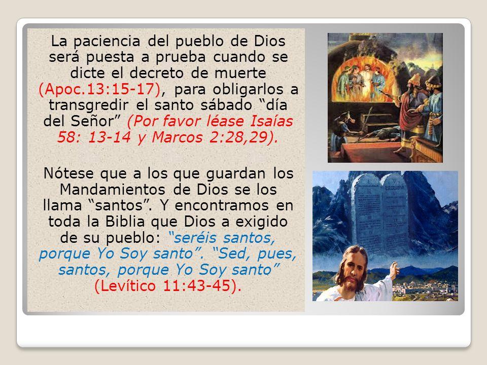 La paciencia del pueblo de Dios será puesta a prueba cuando se dicte el decreto de muerte (Apoc.13:15-17), para obligarlos a transgredir el santo sába