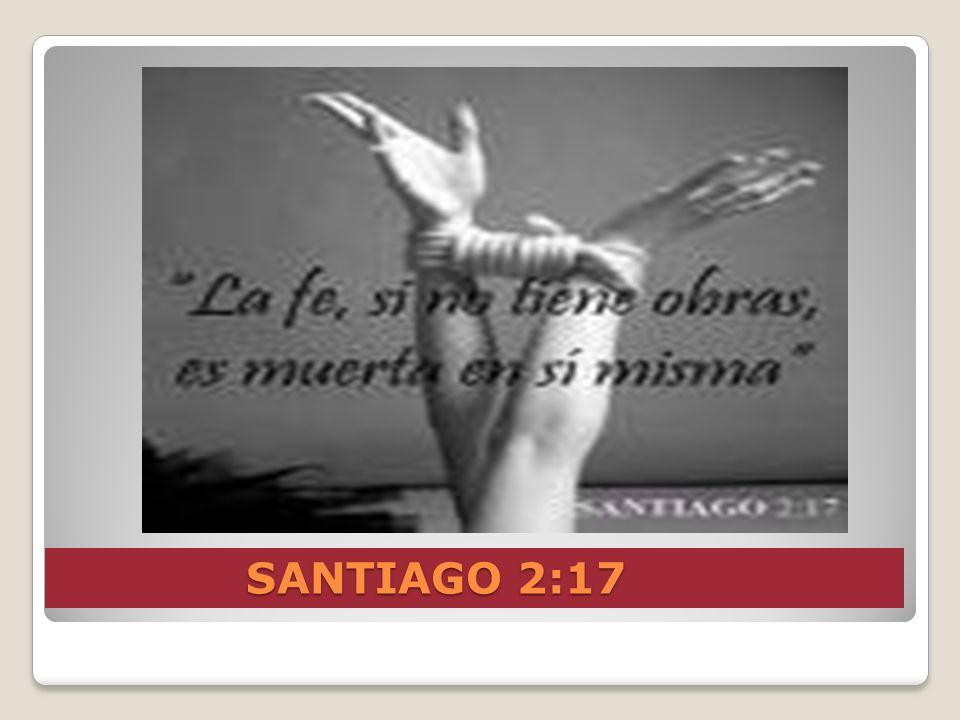 SANTIAGO 2:17 SANTIAGO 2:17