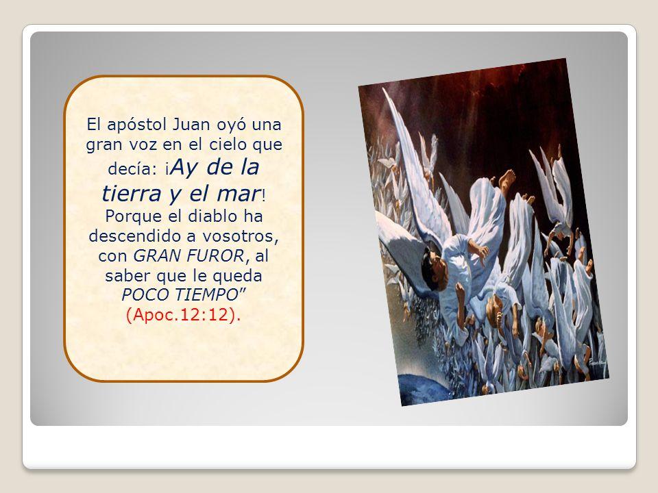 El apóstol Juan oyó una gran voz en el cielo que decía: ¡ Ay de la tierra y el mar ! Porque el diablo ha descendido a vosotros, con GRAN FUROR, al sab
