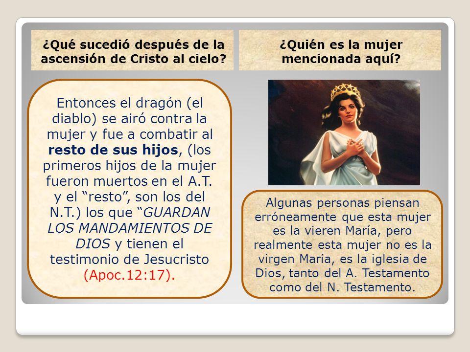 ¿Qué sucedió después de la ascensión de Cristo al cielo? ¿Quién es la mujer mencionada aquí? Entonces el dragón (el diablo) se airó contra la mujer y