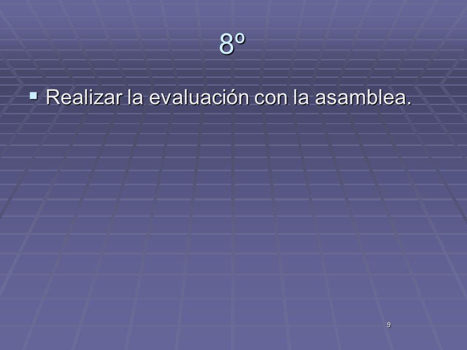 9 8º Realizar la evaluación con la asamblea. Realizar la evaluación con la asamblea.