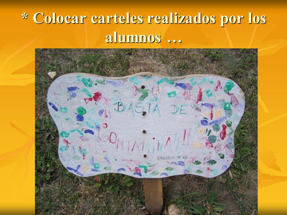* Colocar carteles realizados por los alumnos …