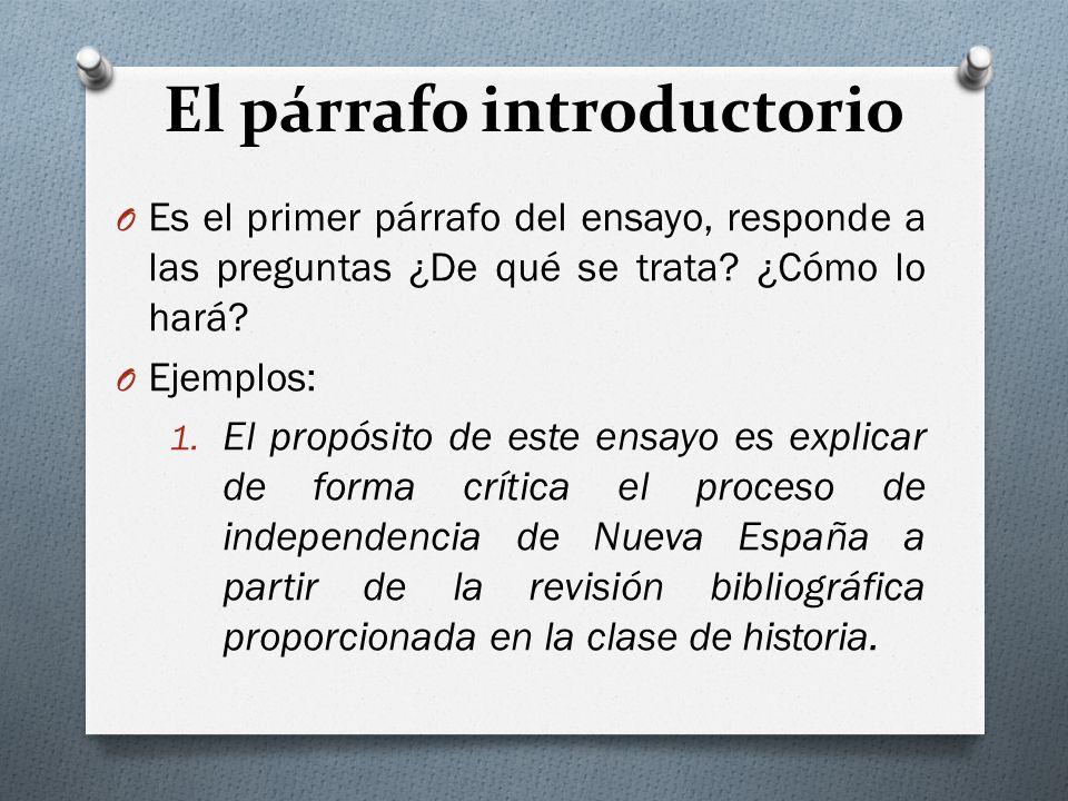 El párrafo introductorio O Es el primer párrafo del ensayo, responde a las preguntas ¿De qué se trata? ¿Cómo lo hará? O Ejemplos: 1. El propósito de e