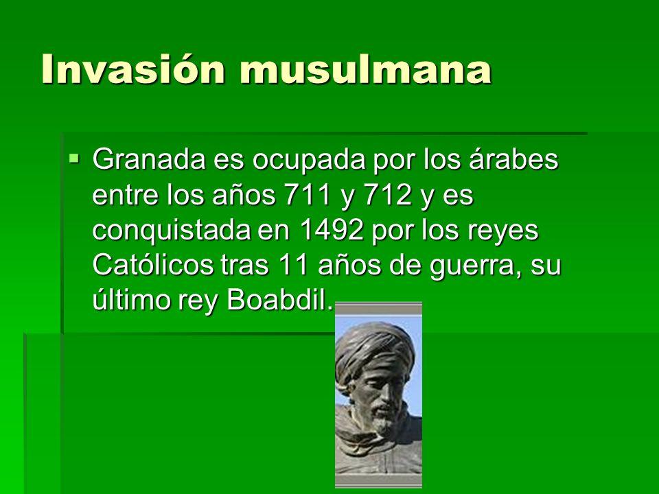 Invasión musulmana Granada es ocupada por los árabes entre los años 711 y 712 y es conquistada en 1492 por los reyes Católicos tras 11 años de guerra,