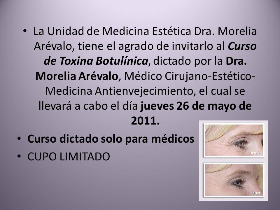 La Unidad de Medicina Estética Dra. Morelia Arévalo, tiene el agrado de invitarlo al Curso de Toxina Botulínica, dictado por la Dra. Morelia Arévalo,