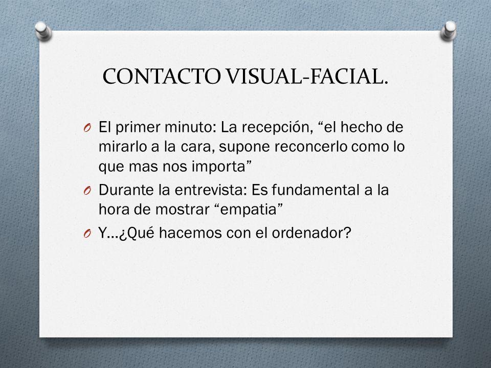 CONTACTO VISUAL-FACIAL. O El primer minuto: La recepción, el hecho de mirarlo a la cara, supone reconcerlo como lo que mas nos importa O Durante la en