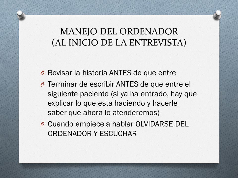 MANEJO DEL ORDENADOR (AL INICIO DE LA ENTREVISTA) O Revisar la historia ANTES de que entre O Terminar de escribir ANTES de que entre el siguiente paci