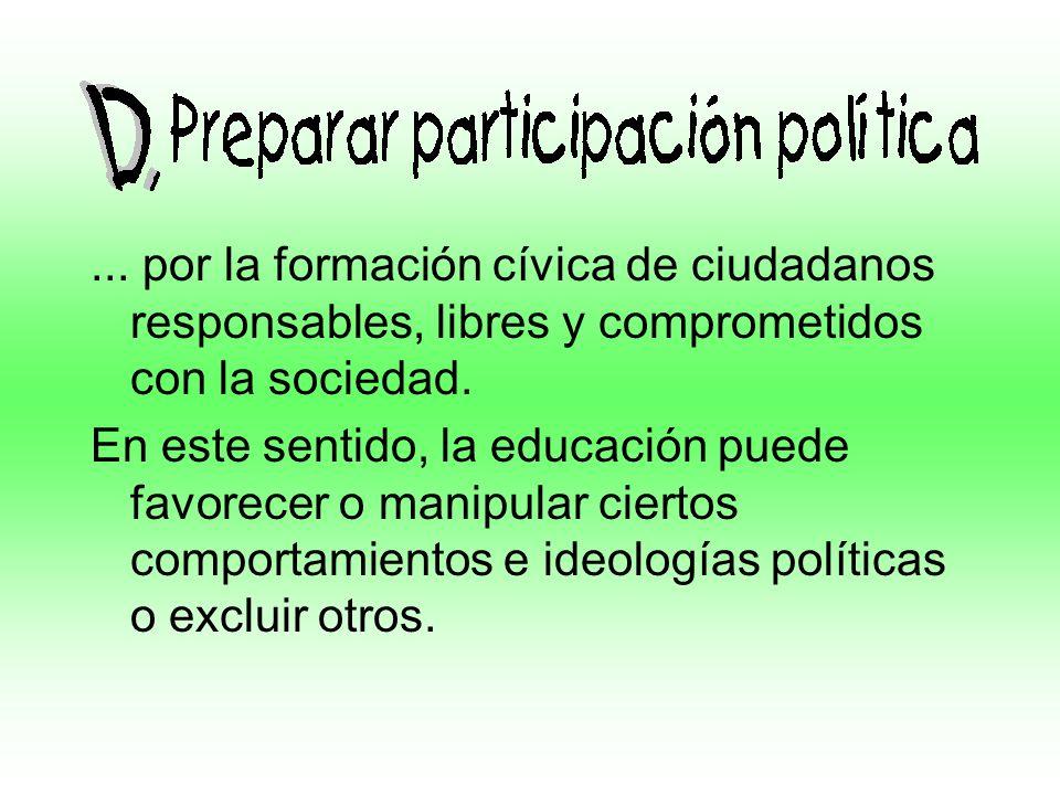 ... por la formación cívica de ciudadanos responsables, libres y comprometidos con la sociedad. En este sentido, la educación puede favorecer o manipu
