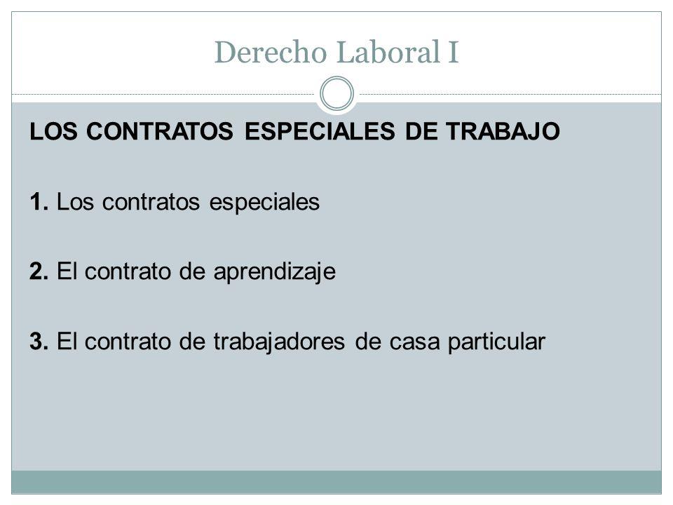 Derecho Laboral I LOS CONTRATOS ESPECIALES DE TRABAJO 1. Los contratos especiales 2. El contrato de aprendizaje 3. El contrato de trabajadores de casa
