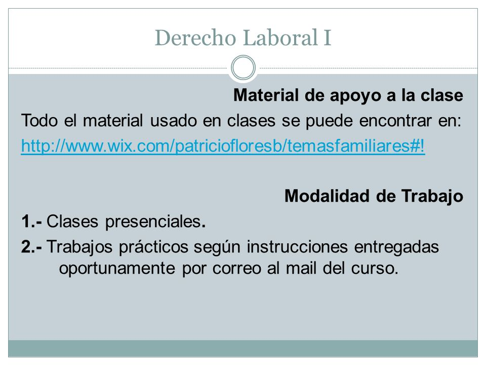 Derecho Laboral I Material de apoyo a la clase Todo el material usado en clases se puede encontrar en: http://www.wix.com/patriciofloresb/temasfamilia