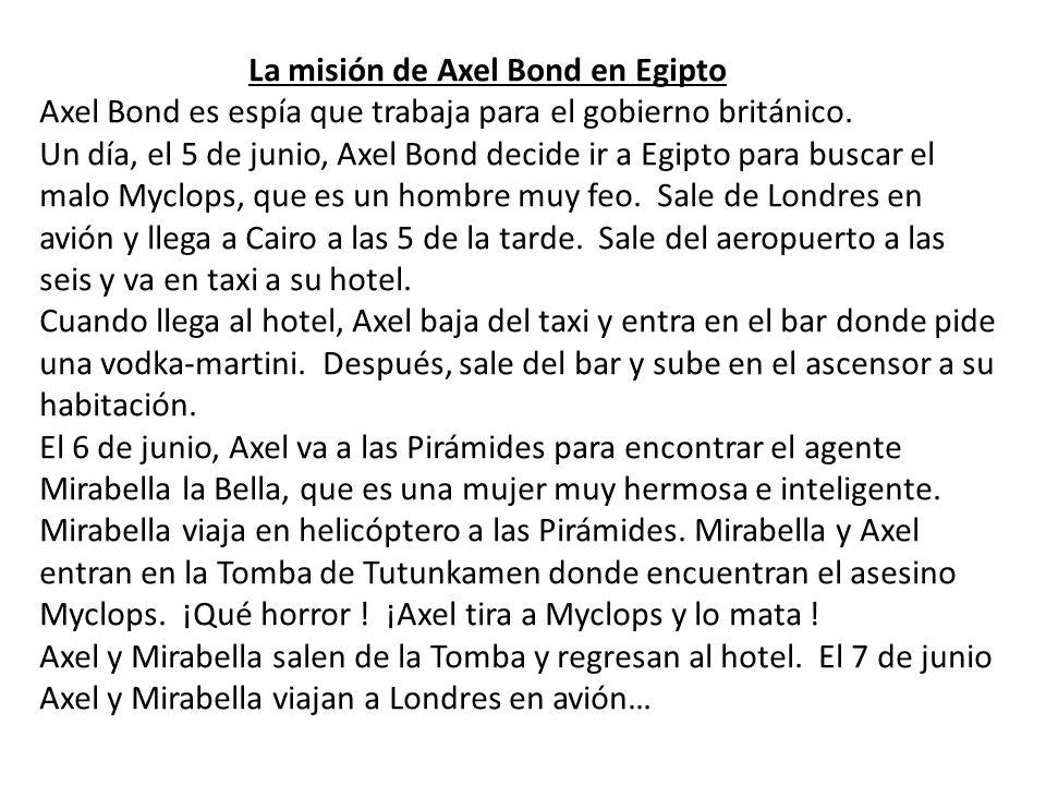 La misión de Axel Bond en Egipto Axel Bond es espía que trabaja para el gobierno británico. Un día, el 5 de junio, Axel Bond decide ir a Egipto para b