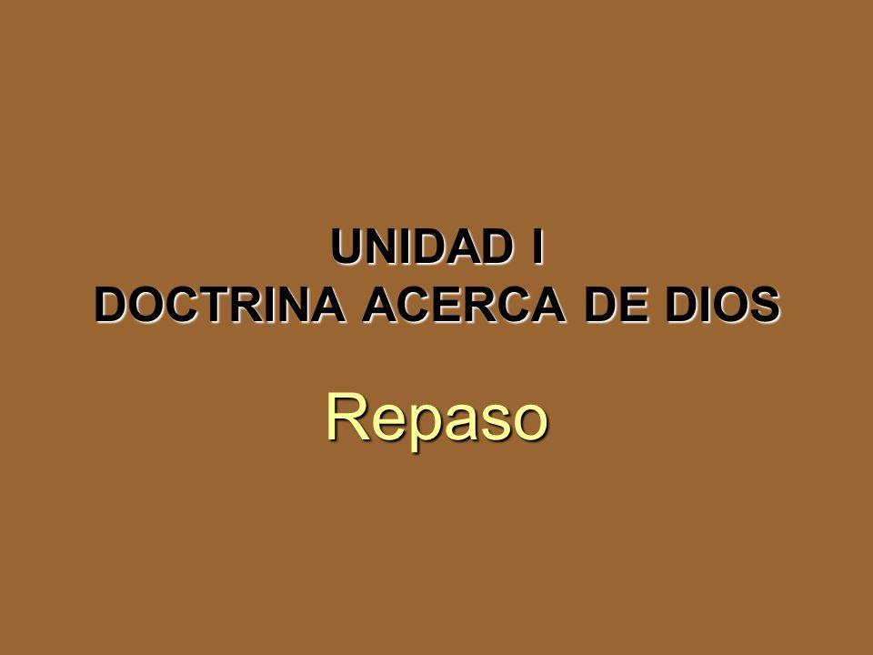 UNIDAD I DOCTRINA ACERCA DE DIOS Repaso