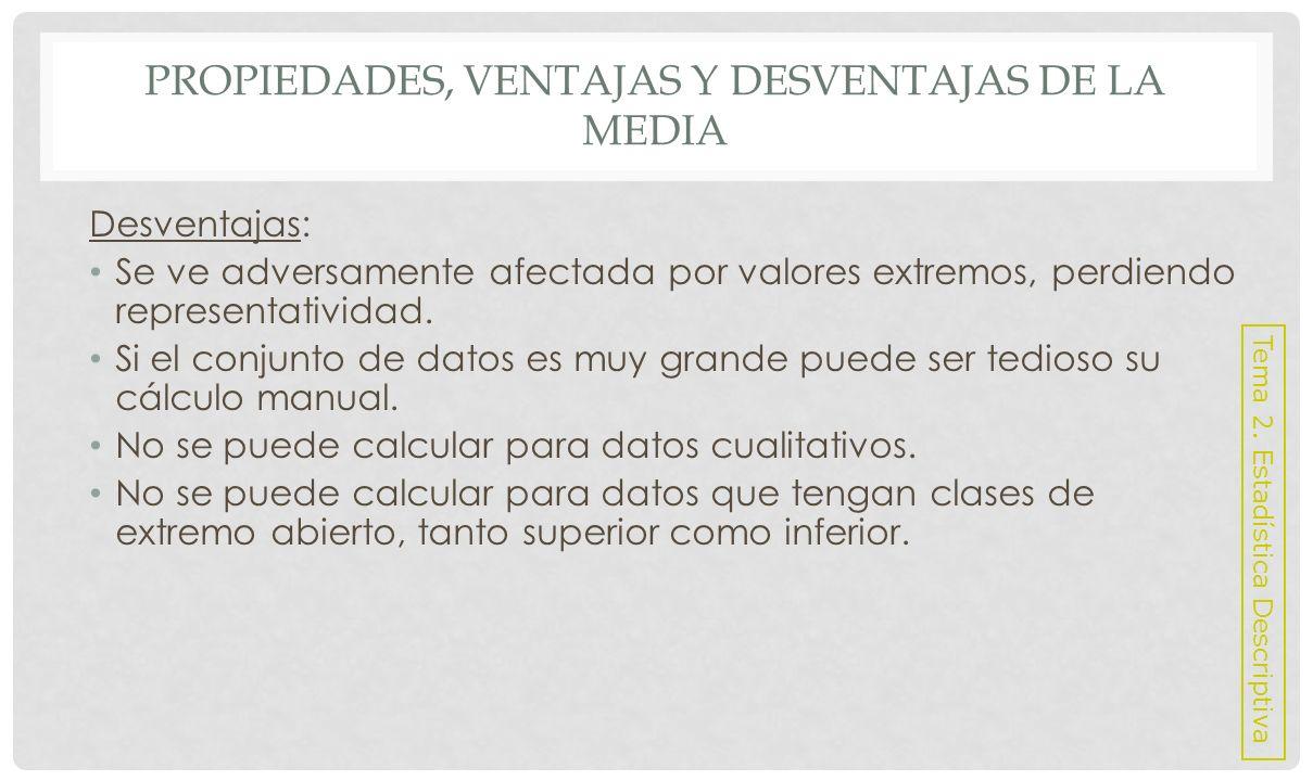 VENTAJAS Y DESVENTAJAS DE LA MEDIANA Ventajas: Fácil de calcular si el número de observaciones no es muy grande.