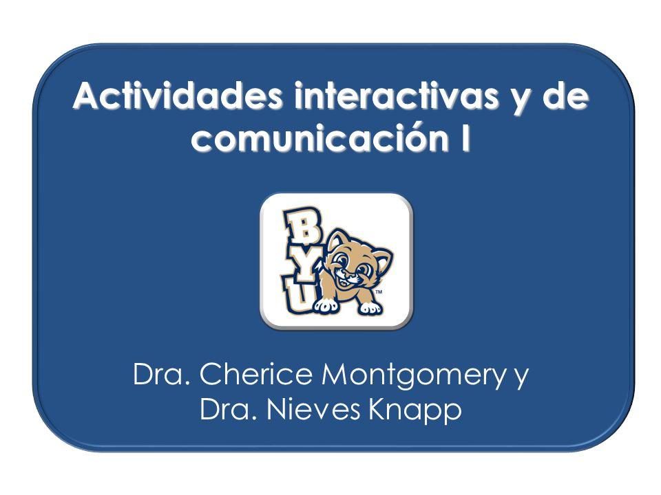 Actividades interactivas y de comunicación I Dra. Cherice Montgomery y Dra. Nieves Knapp