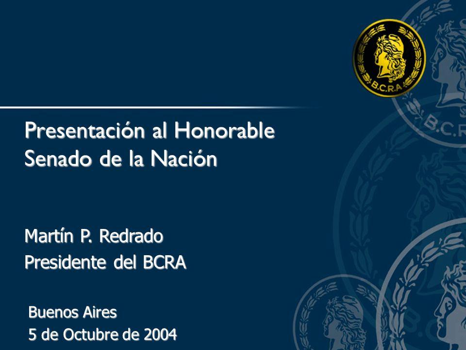 Martín P. Redrado Presidente del BCRA Presentación al Honorable Senado de la Nación Buenos Aires 5 de Octubre de 2004
