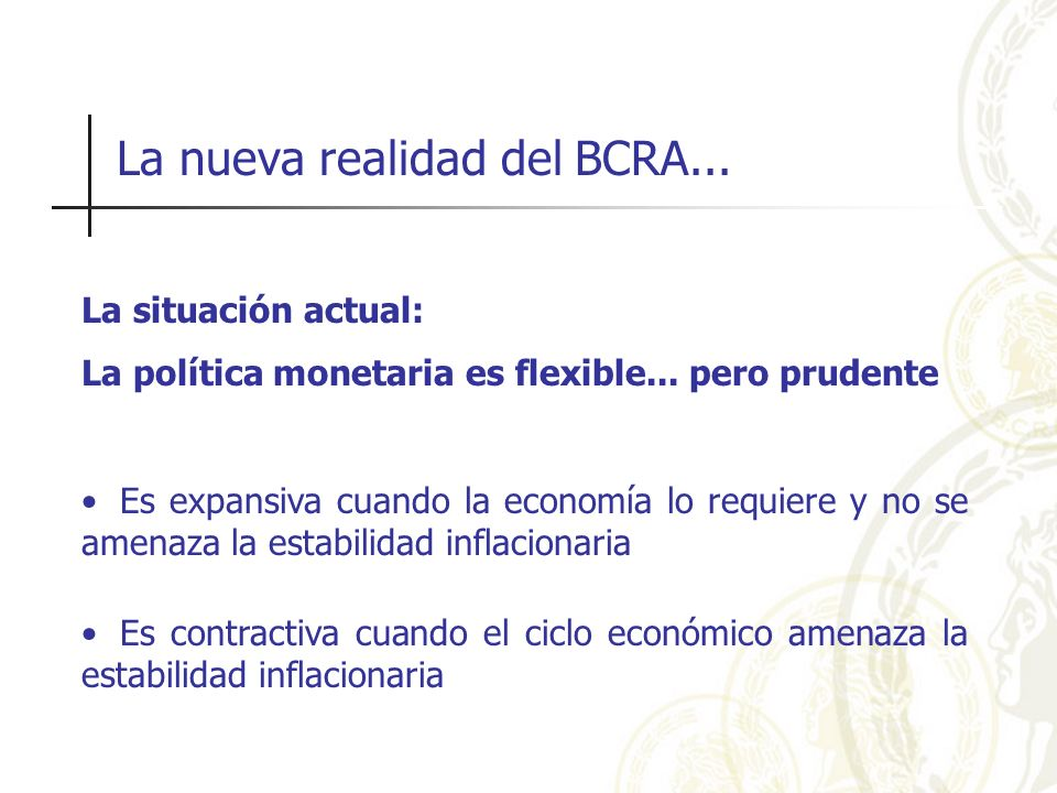 La nueva realidad del BCRA... La situación actual: La política monetaria es flexible... pero prudente Es expansiva cuando la economía lo requiere y no