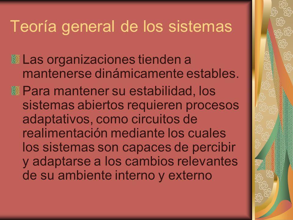 Teoría general de los sistemas Las organizaciones tienden a mantenerse dinámicamente estables. Para mantener su estabilidad, los sistemas abiertos req
