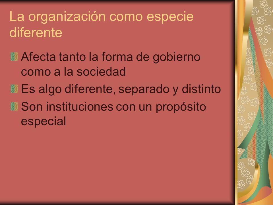 La organización como especie diferente Afecta tanto la forma de gobierno como a la sociedad Es algo diferente, separado y distinto Son instituciones c