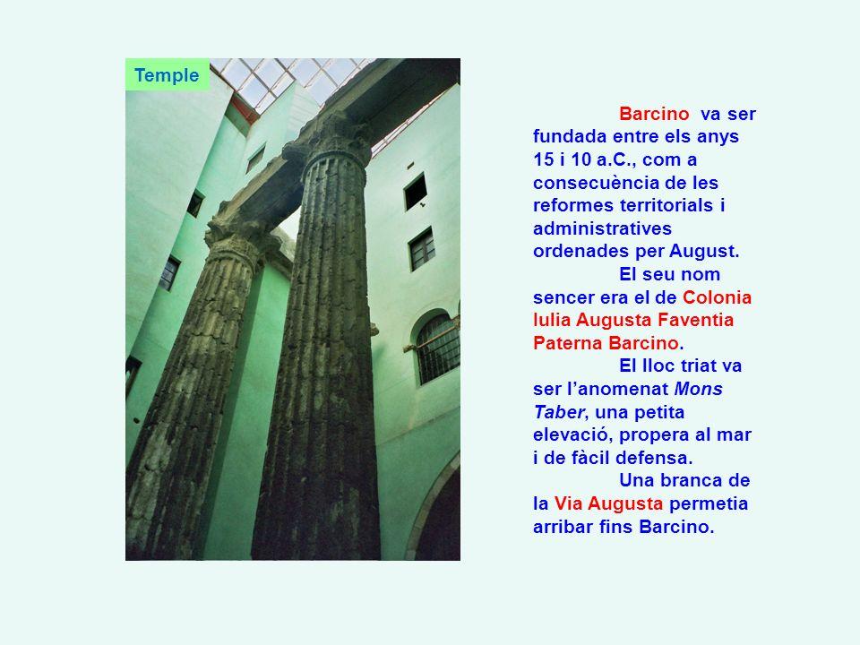 Temple Barcino va ser fundada entre els anys 15 i 10 a.C., com a consecuència de les reformes territorials i administratives ordenades per August.