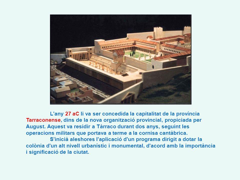 L any 27 aC li va ser concedida la capitalitat de la província Tarraconense, dins de la nova organització provincial, propiciada per August.