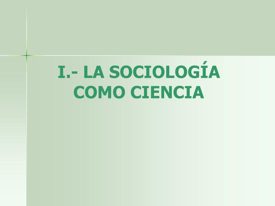 I.- LA SOCIOLOGÍA COMO CIENCIA