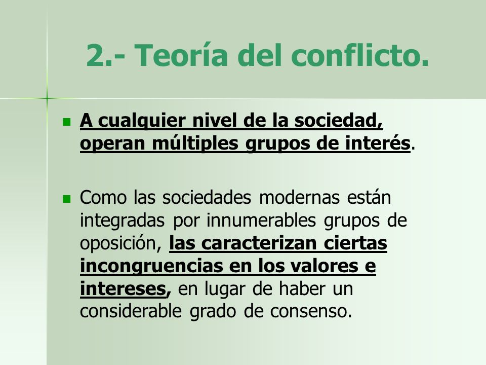 2.- Teoría del conflicto. A cualquier nivel de la sociedad, operan múltiples grupos de interés. Como las sociedades modernas están integradas por innu