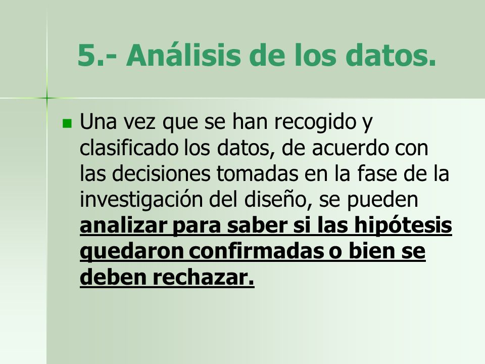 5.- Análisis de los datos. Una vez que se han recogido y clasificado los datos, de acuerdo con las decisiones tomadas en la fase de la investigación d