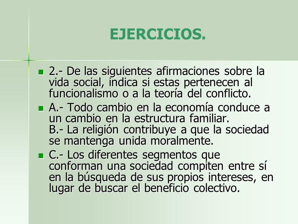 EJERCICIOS. 2.- De las siguientes afirmaciones sobre la vida social, indica si estas pertenecen al funcionalismo o a la teoría del conflicto. 2.- De l