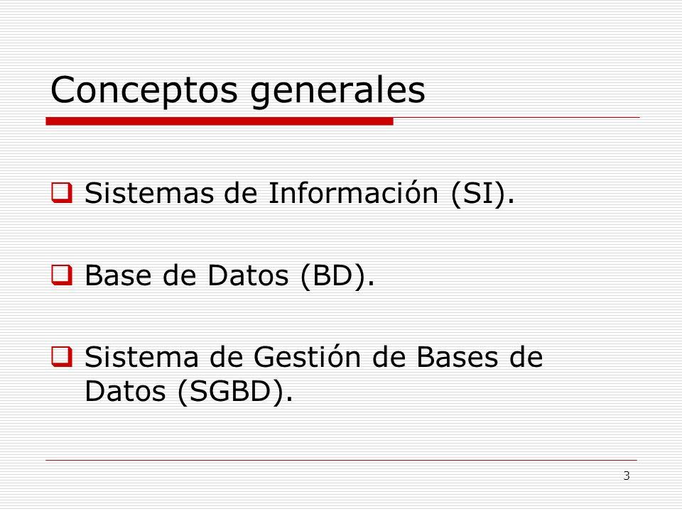 3 Conceptos generales Sistemas de Información (SI). Base de Datos (BD). Sistema de Gestión de Bases de Datos (SGBD).