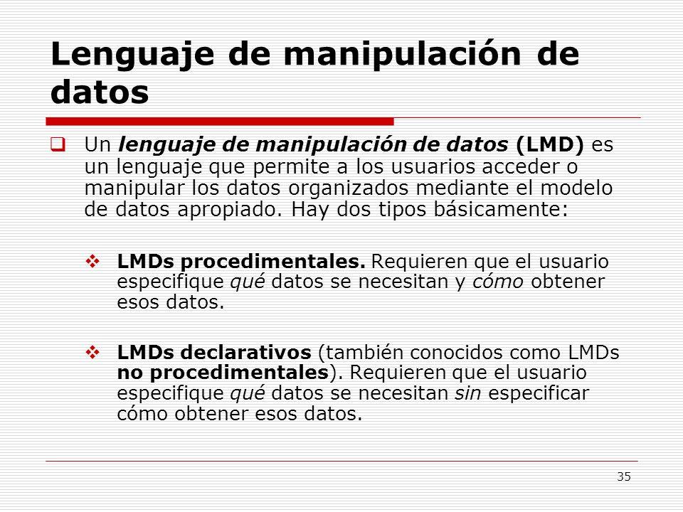35 Lenguaje de manipulación de datos Un lenguaje de manipulación de datos (LMD) es un lenguaje que permite a los usuarios acceder o manipular los dato