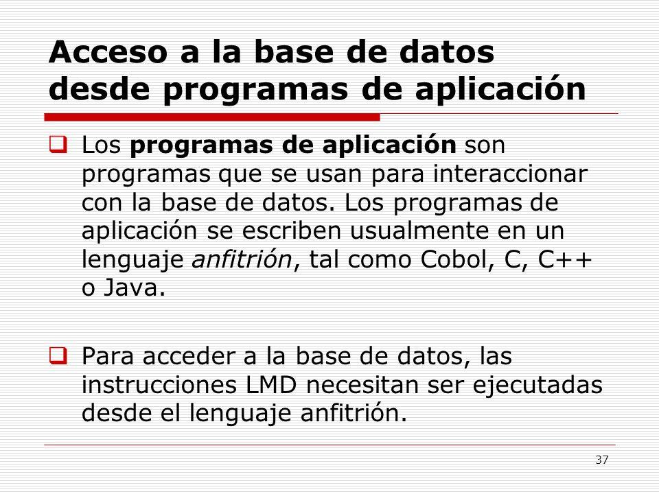 37 Acceso a la base de datos desde programas de aplicación Los programas de aplicación son programas que se usan para interaccionar con la base de dat