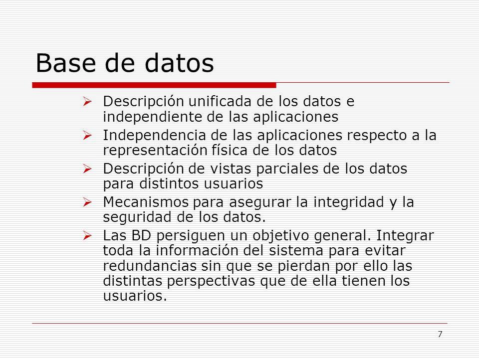 7 Base de datos Descripción unificada de los datos e independiente de las aplicaciones Independencia de las aplicaciones respecto a la representación