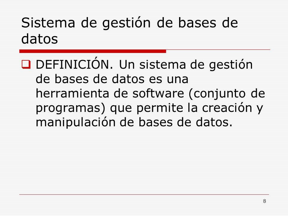 8 Sistema de gestión de bases de datos DEFINICIÓN. Un sistema de gestión de bases de datos es una herramienta de software (conjunto de programas) que