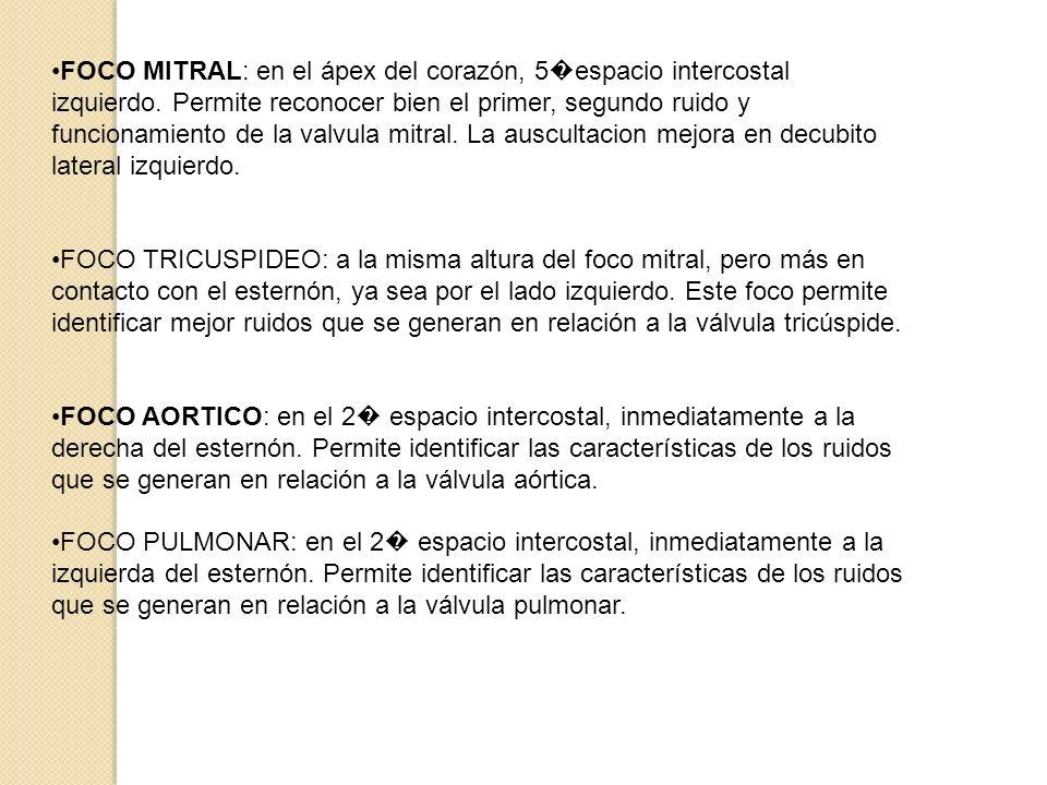 FOCO MITRAL: en el ápex del corazón, 5 espacio intercostal izquierdo. Permite reconocer bien el primer, segundo ruido y funcionamiento de la valvula m