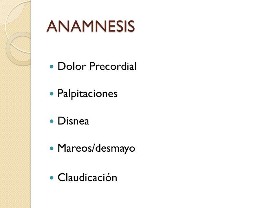 ANAMNESIS Dolor Precordial Palpitaciones Disnea Mareos/desmayo Claudicación