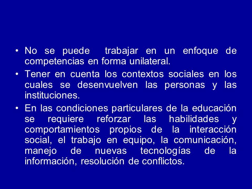 No se puede trabajar en un enfoque de competencias en forma unilateral. Tener en cuenta los contextos sociales en los cuales se desenvuelven las perso