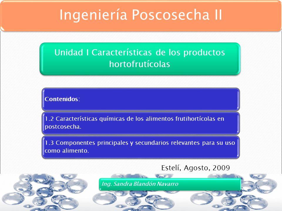 Contenidos: 1.2 Características químicas de los alimentos frutihortícolas en postcosecha. 1.3 Componentes principales y secundarios relevantes para su
