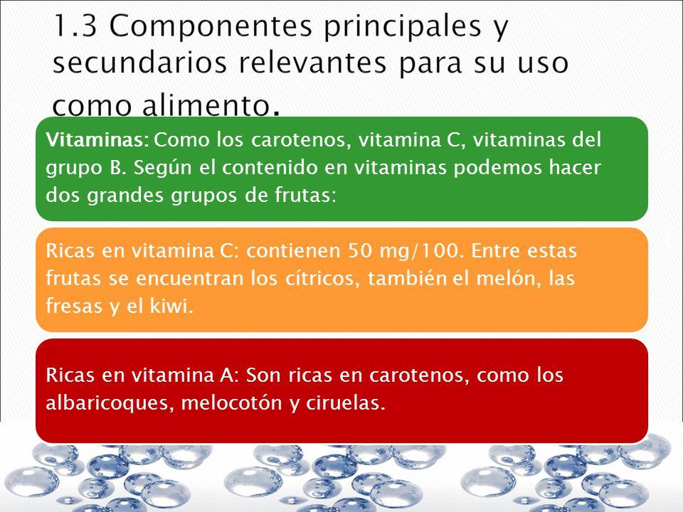 Vitaminas: Como los carotenos, vitamina C, vitaminas del grupo B. Según el contenido en vitaminas podemos hacer dos grandes grupos de frutas: Ricas en