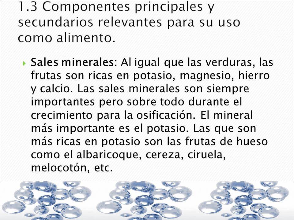 Sales minerales: Al igual que las verduras, las frutas son ricas en potasio, magnesio, hierro y calcio. Las sales minerales son siempre importantes pe
