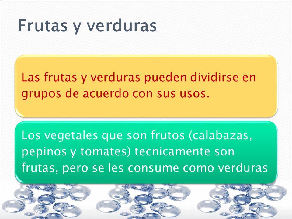 Frutas y verduras Las frutas y verduras pueden dividirse en grupos de acuerdo con sus usos. Los vegetales que son frutos (calabazas, pepinos y tomates